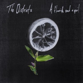 """The Districts - """"A Flourish and A Spoil"""""""