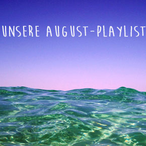 Unsere August-Playlist