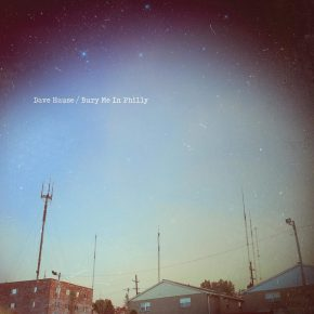 """Dave Hause – """"Bury Me In Philly"""""""